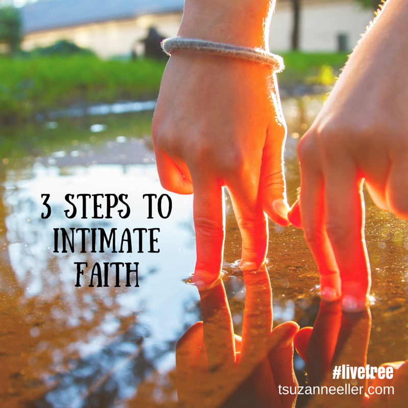 3 steps to intimate faith