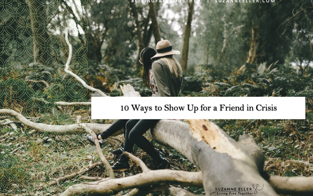 10 ways to show up for a friend in crisis